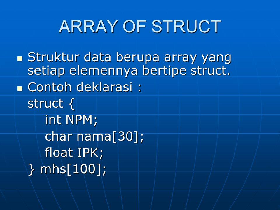 ARRAY OF STRUCT Struktur data berupa array yang setiap elemennya bertipe struct. Contoh deklarasi :