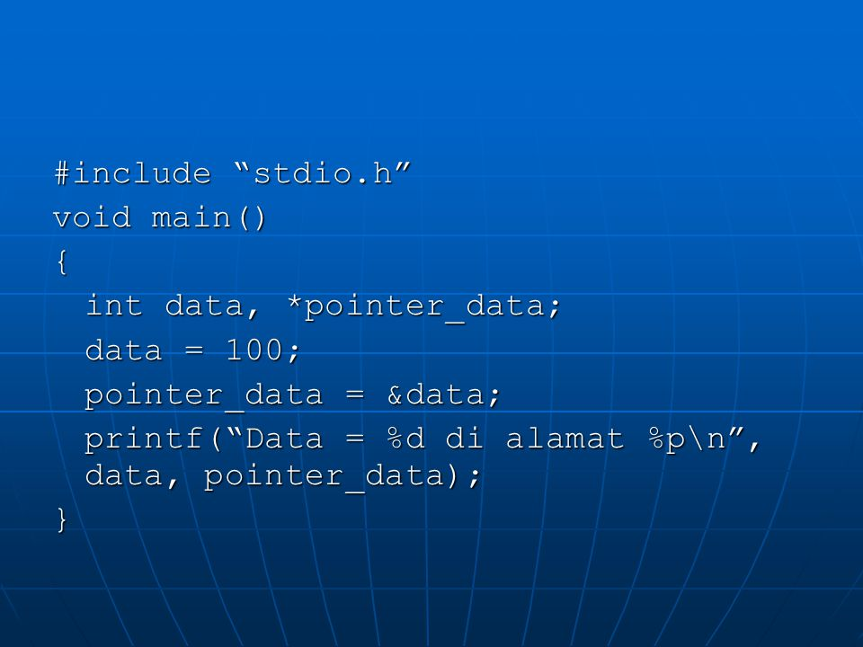 #include stdio.h void main() { int data, *pointer_data; data = 100; pointer_data = &data;