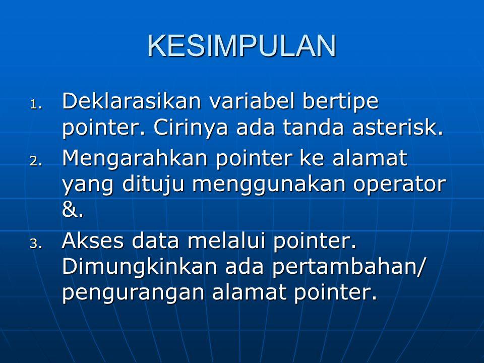 KESIMPULAN Deklarasikan variabel bertipe pointer. Cirinya ada tanda asterisk. Mengarahkan pointer ke alamat yang dituju menggunakan operator &.