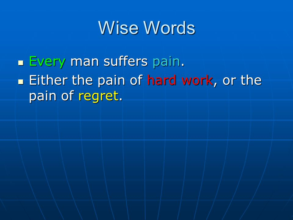 Wise Words Every man suffers pain.