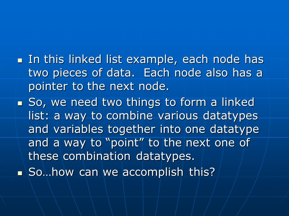 In this linked list example, each node has two pieces of data