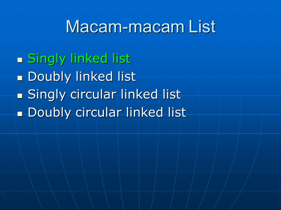 Macam-macam List Singly linked list Doubly linked list