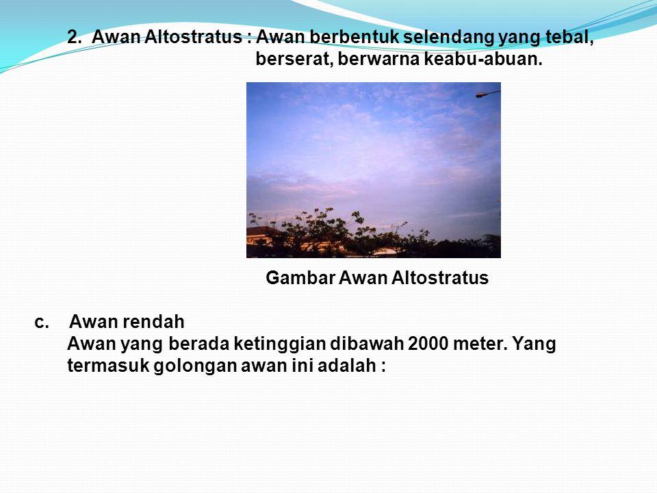 2. Awan Altostratus : Awan berbentuk selendang yang tebal,