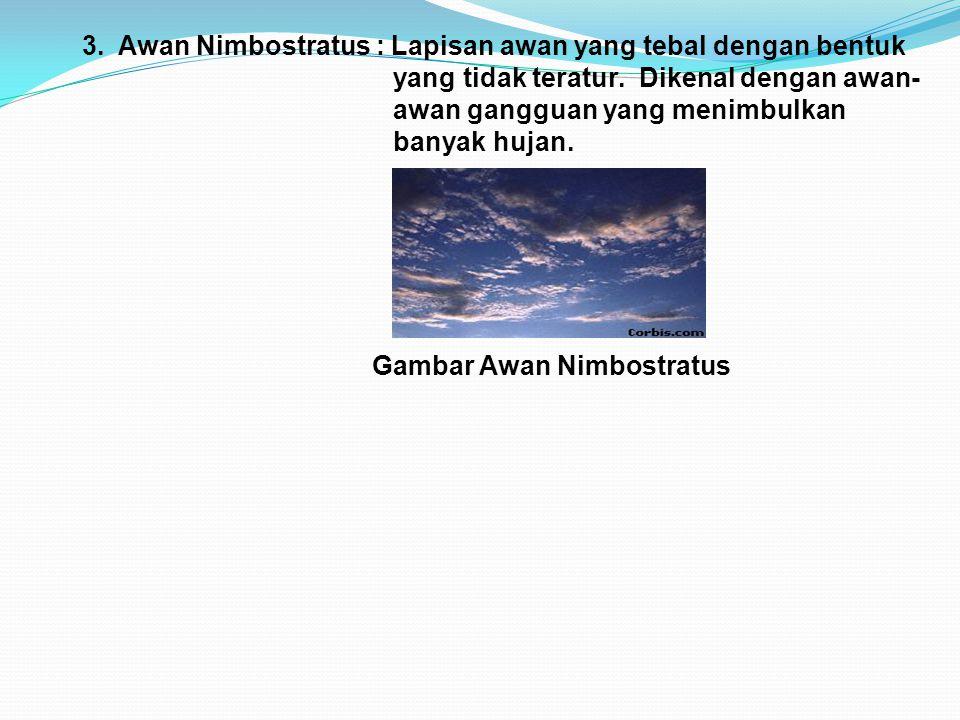 3. Awan Nimbostratus : Lapisan awan yang tebal dengan bentuk