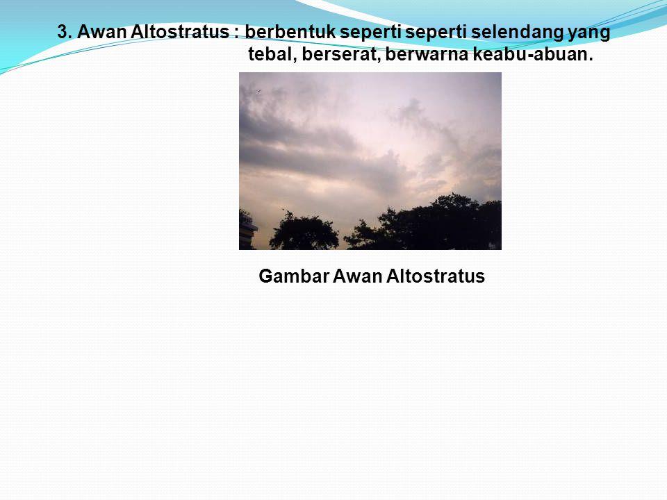 3. Awan Altostratus : berbentuk seperti seperti selendang yang