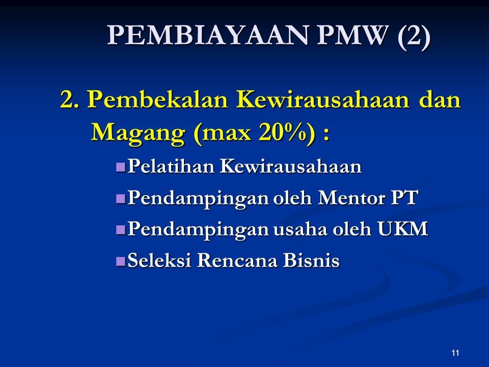 PEMBIAYAAN PMW (2) 2. Pembekalan Kewirausahaan dan Magang (max 20%) :