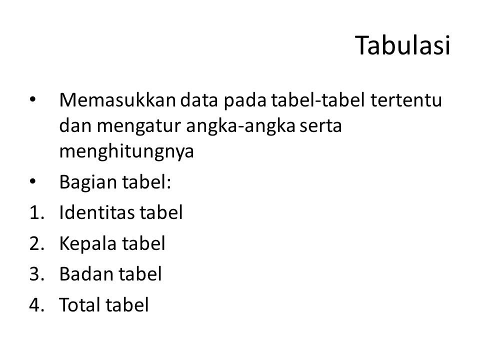Tabulasi Memasukkan data pada tabel-tabel tertentu dan mengatur angka-angka serta menghitungnya. Bagian tabel: