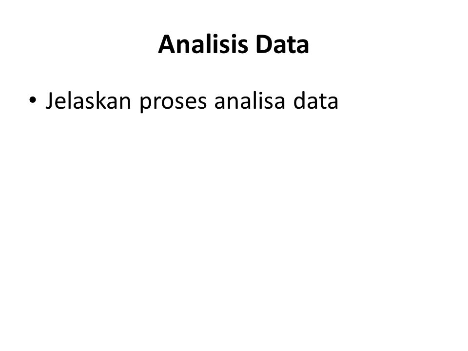 Analisis Data Jelaskan proses analisa data