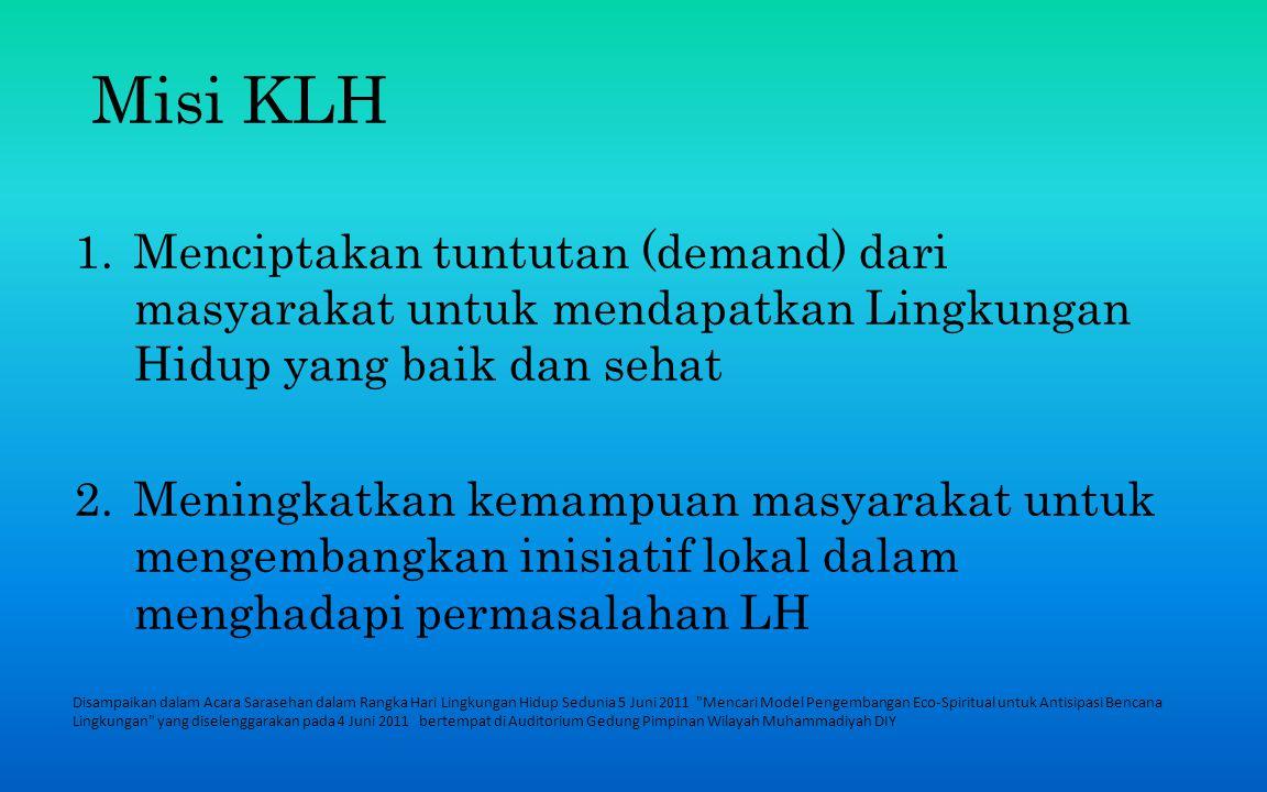 Misi KLH Menciptakan tuntutan (demand) dari masyarakat untuk mendapatkan Lingkungan Hidup yang baik dan sehat.
