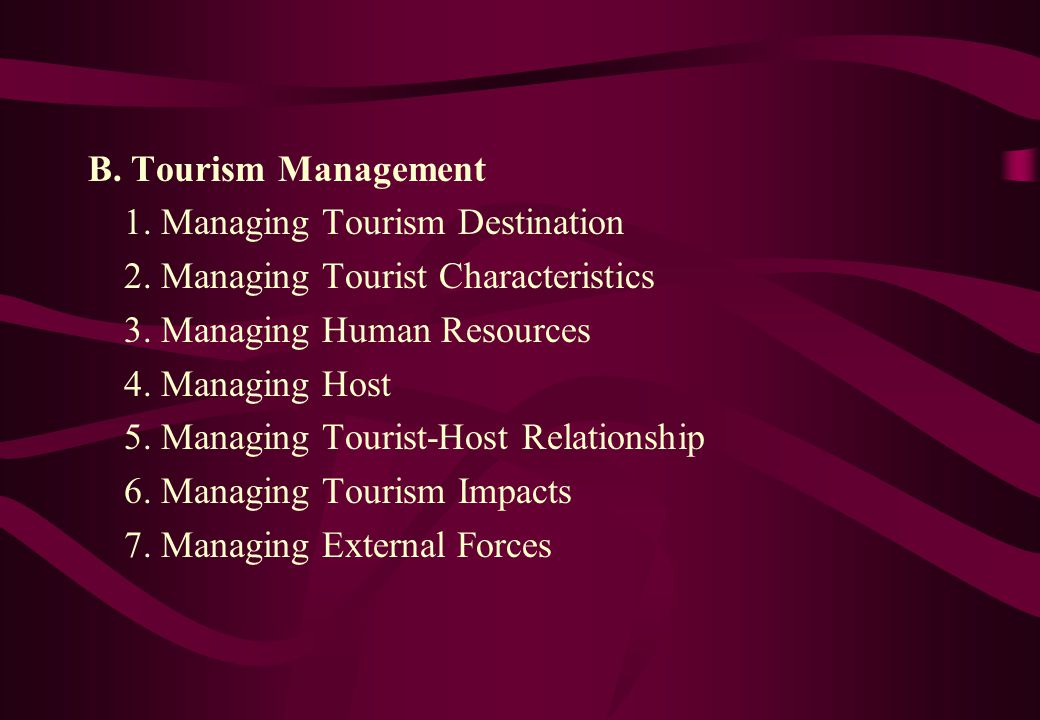 B. Tourism Management 1. Managing Tourism Destination. 2. Managing Tourist Characteristics. 3. Managing Human Resources.
