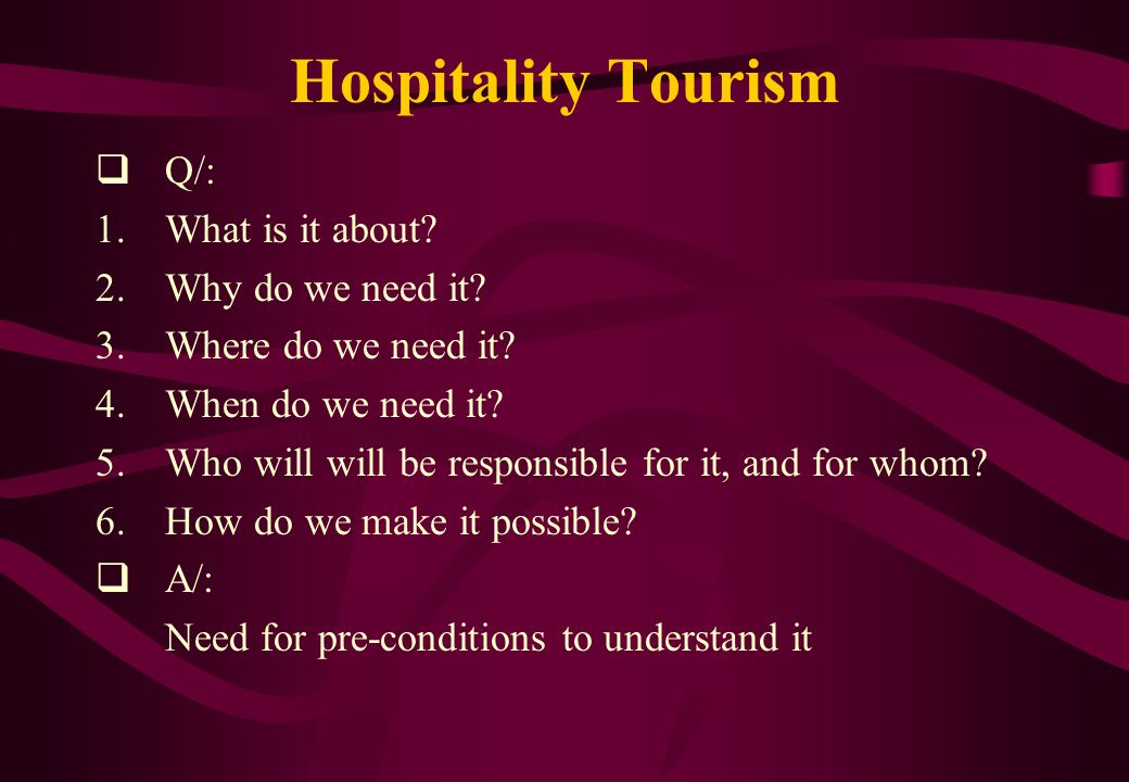 Hospitality Tourism Q/: What is it about Why do we need it