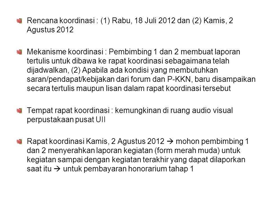 Rencana koordinasi : (1) Rabu, 18 Juli 2012 dan (2) Kamis, 2 Agustus 2012