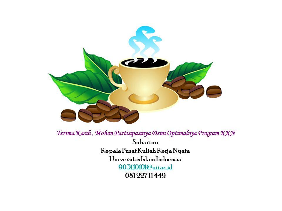 Terima Kasih , Mohon Partisipasinya Demi Optimalnya Program KKN Suhartini Kepala Pusat Kuliah Kerja Nyata Universitas Islam Indoensia 903110101@uii.ac.id 081 227 11 449