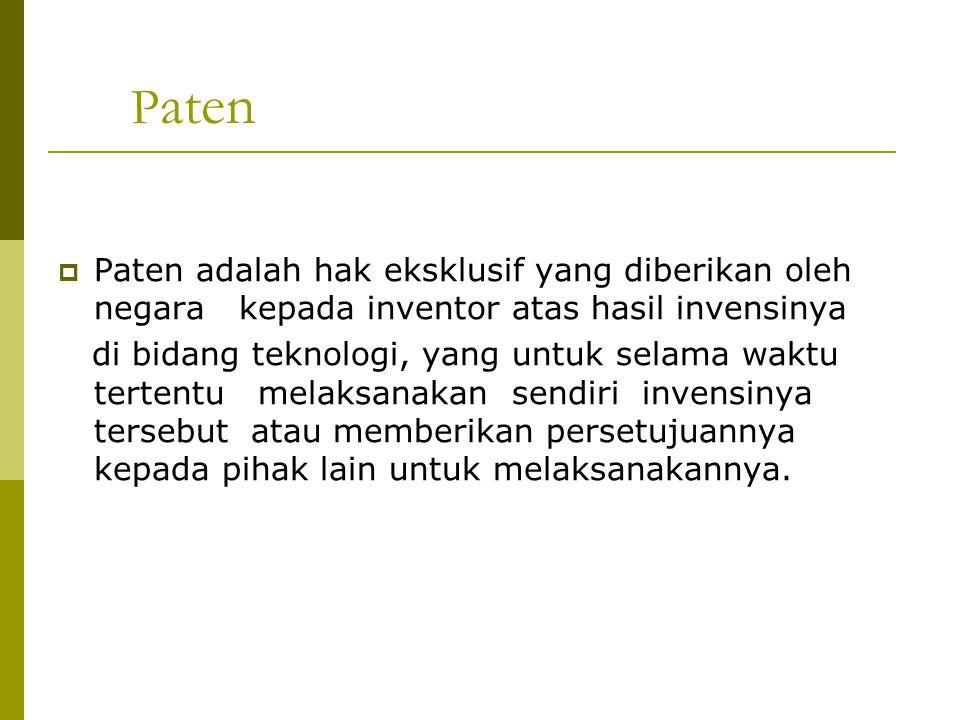 Paten Paten adalah hak eksklusif yang diberikan oleh negara kepada inventor atas hasil invensinya.
