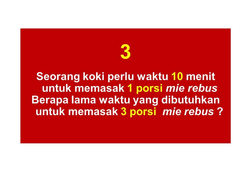 3 Seorang koki perlu waktu 10 menit untuk memasak 1 porsi mie rebus