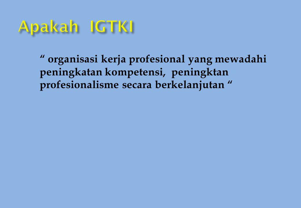 Apakah IGTKI organisasi kerja profesional yang mewadahi peningkatan kompetensi, peningktan profesionalisme secara berkelanjutan