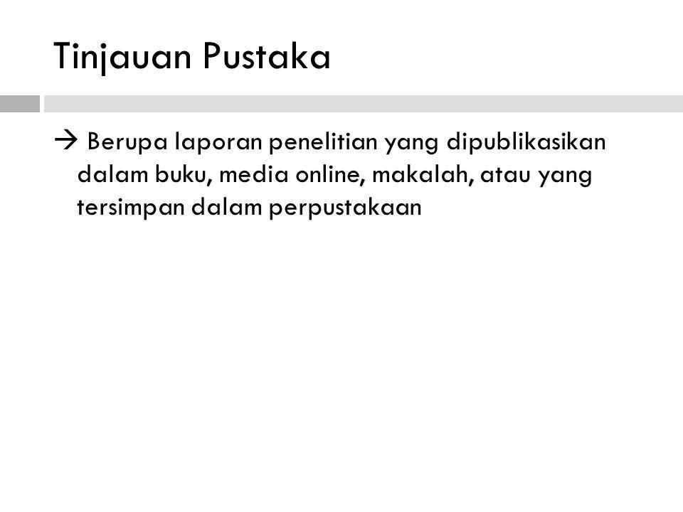 Tinjauan Pustaka  Berupa laporan penelitian yang dipublikasikan dalam buku, media online, makalah, atau yang tersimpan dalam perpustakaan.