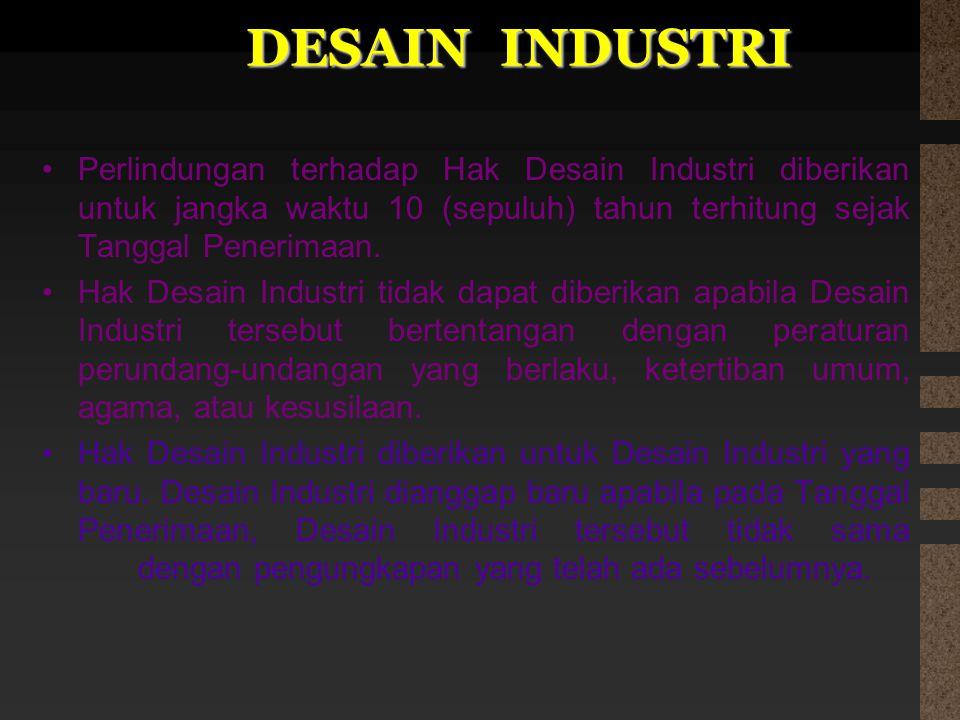 DESAIN INDUSTRI Perlindungan terhadap Hak Desain Industri diberikan untuk jangka waktu 10 (sepuluh) tahun terhitung sejak Tanggal Penerimaan.