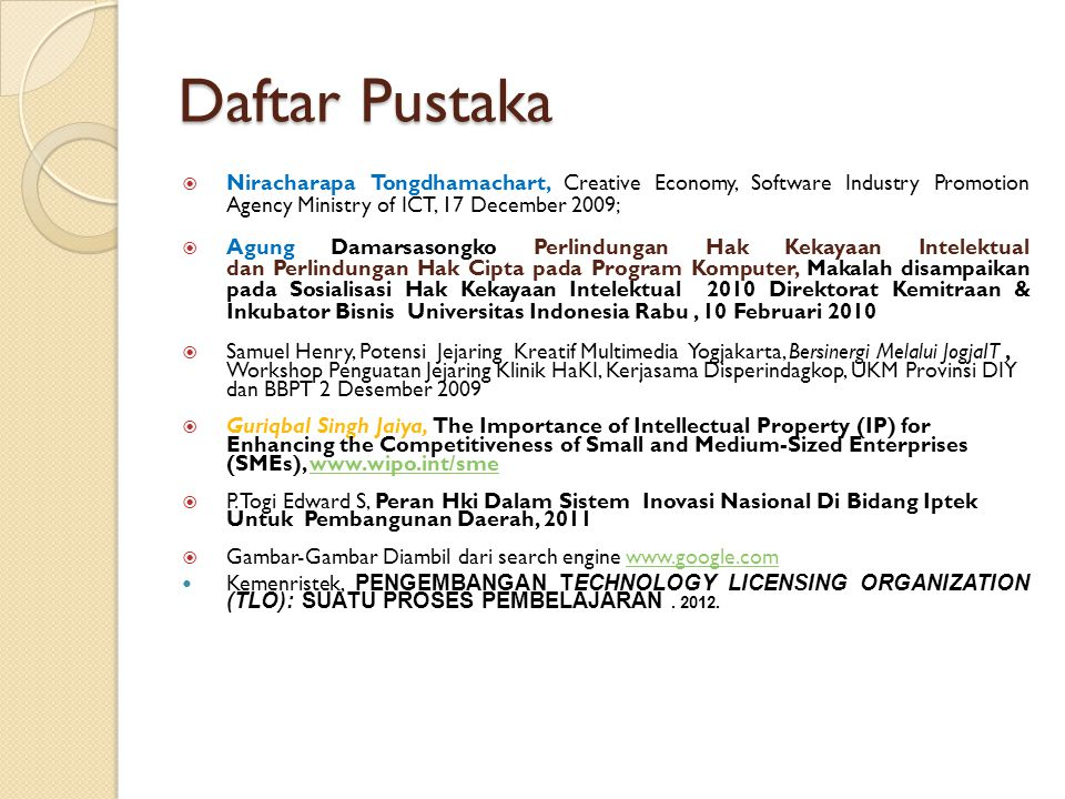 Daftar Pustaka Niracharapa Tongdhamachart, Creative Economy, Software Industry Promotion Agency Ministry of ICT, 17 December 2009;