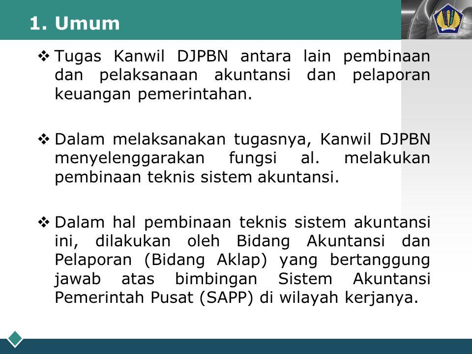 1. Umum Tugas Kanwil DJPBN antara lain pembinaan dan pelaksanaan akuntansi dan pelaporan keuangan pemerintahan.