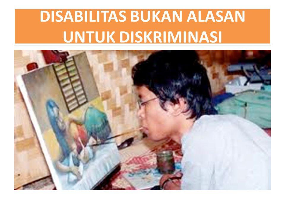 DISABILITAS BUKAN ALASAN UNTUK DISKRIMINASI