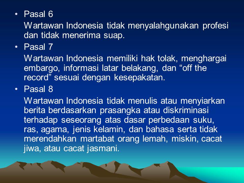 Pasal 6 Wartawan Indonesia tidak menyalahgunakan profesi dan tidak menerima suap. Pasal 7.