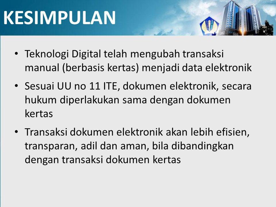 KESIMPULAN Teknologi Digital telah mengubah transaksi manual (berbasis kertas) menjadi data elektronik.