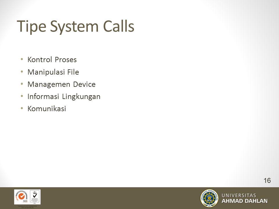 Tipe System Calls Kontrol Proses Manipulasi File Managemen Device
