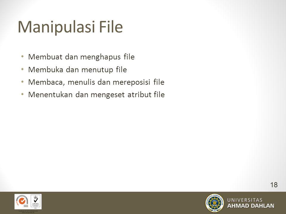 Manipulasi File Membuat dan menghapus file Membuka dan menutup file