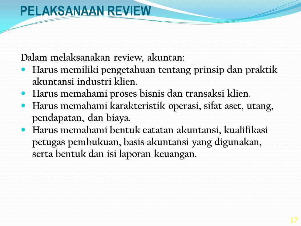 PELAKSANAAN REVIEW Dalam melaksanakan review, akuntan: