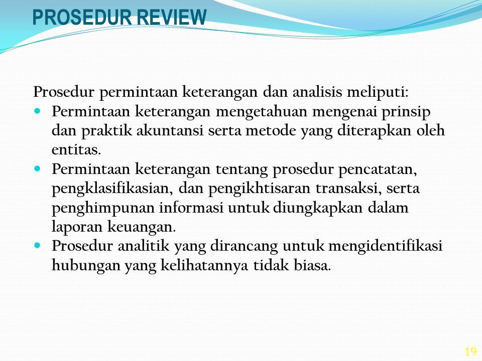 PROSEDUR REVIEW Prosedur permintaan keterangan dan analisis meliputi: