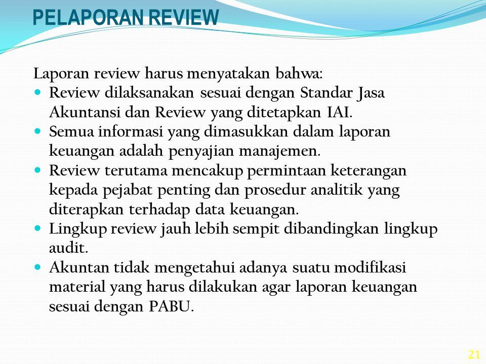 PELAPORAN REVIEW Laporan review harus menyatakan bahwa: