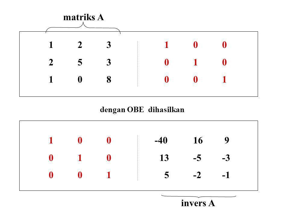 matriks A 1 2 3 1 0 0. 2 5 3 0 1 0. 1 0 8 0 0 1. dengan OBE dihasilkan. 1 0 0 -40 16 9.