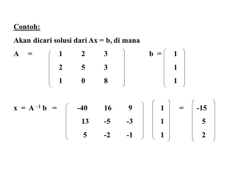 Contoh: Akan dicari solusi dari Ax = b, di mana. A = 1 2 3 b = 1. 2 5 3 1. 1 0 8 1.