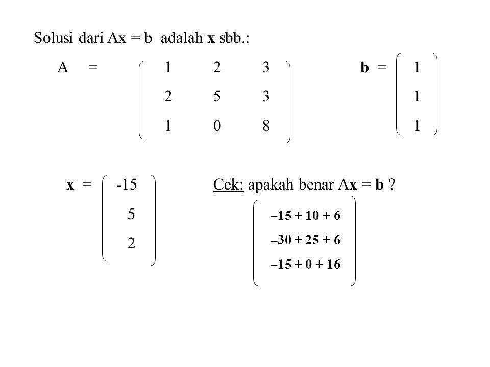 Solusi dari Ax = b adalah x sbb.: A = 1 2 3 b = 1 2 5 3 1 1 0 8 1