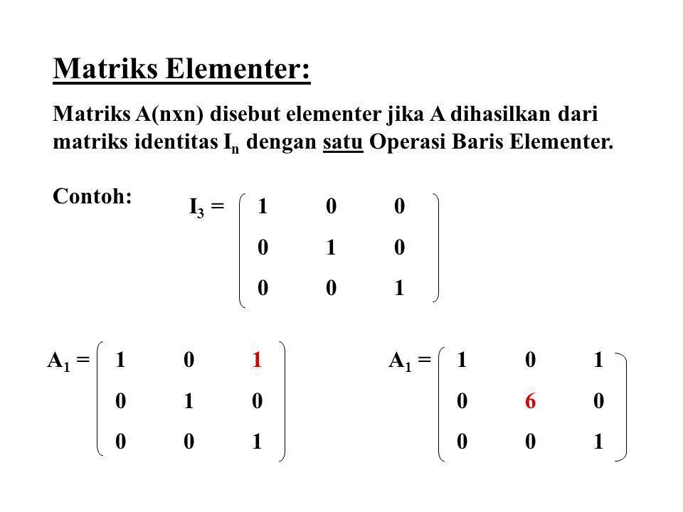 Matriks Elementer: Matriks A(nxn) disebut elementer jika A dihasilkan dari matriks identitas In dengan satu Operasi Baris Elementer.
