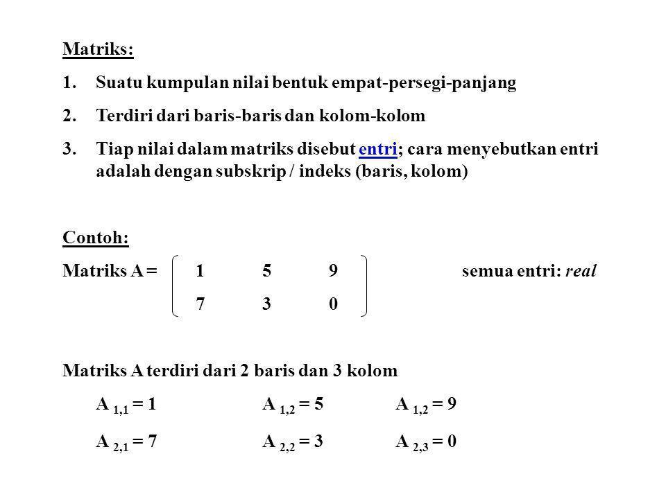 Matriks: Suatu kumpulan nilai bentuk empat-persegi-panjang. Terdiri dari baris-baris dan kolom-kolom.