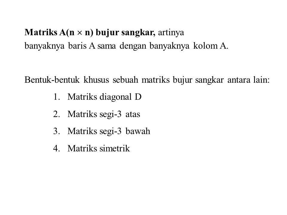 Matriks A(n  n) bujur sangkar, artinya