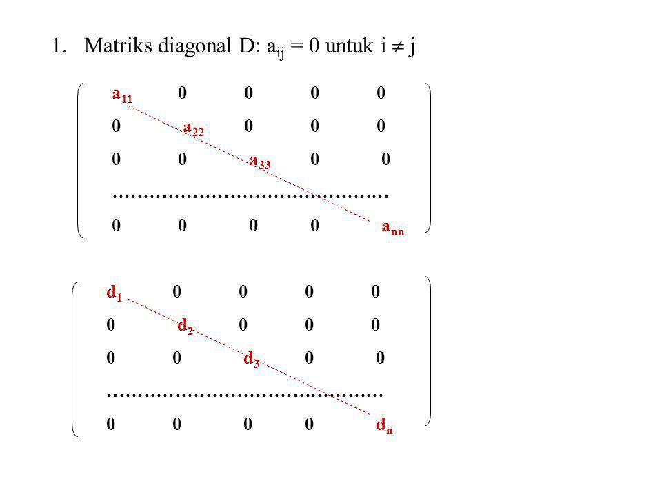 Matriks diagonal D: aij = 0 untuk i  j