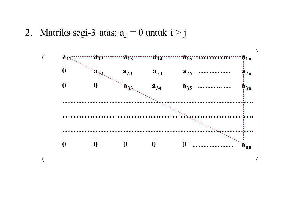 Matriks segi-3 atas: aij = 0 untuk i > j
