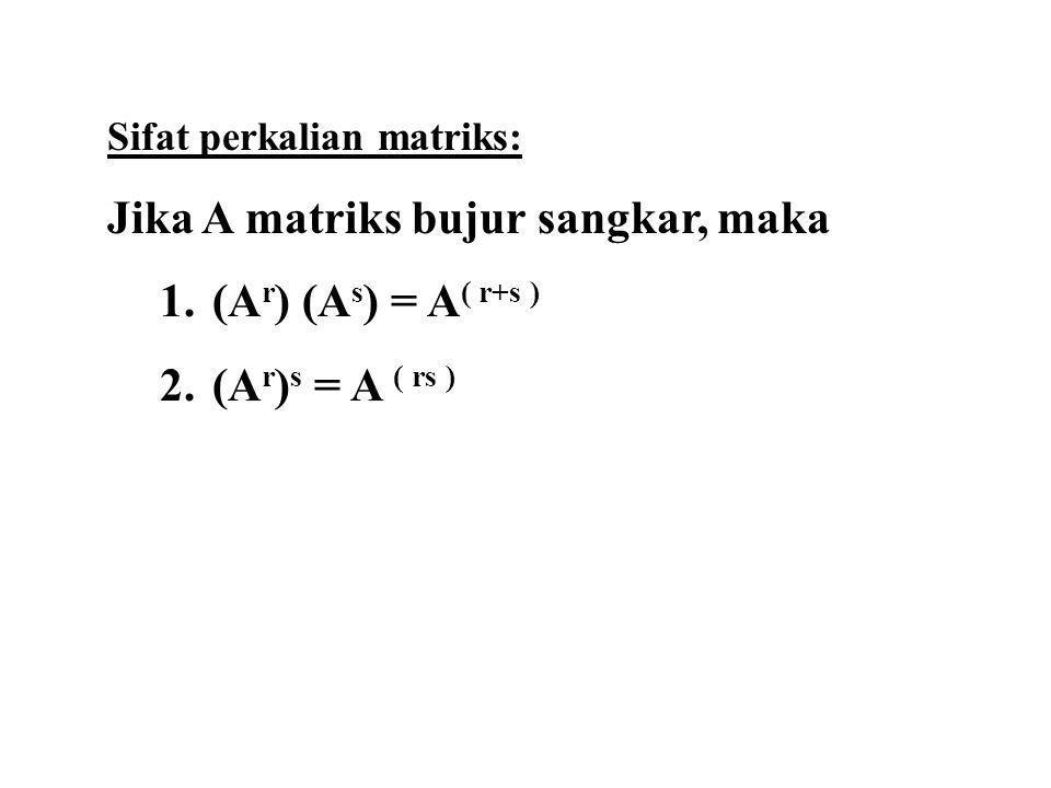 Jika A matriks bujur sangkar, maka (Ar) (As) = A( r+s )