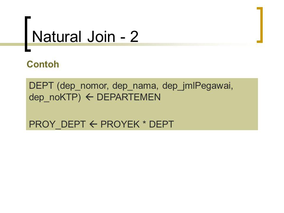 Natural Join - 2 Contoh. DEPT (dep_nomor, dep_nama, dep_jmlPegawai, dep_noKTP)  DEPARTEMEN.