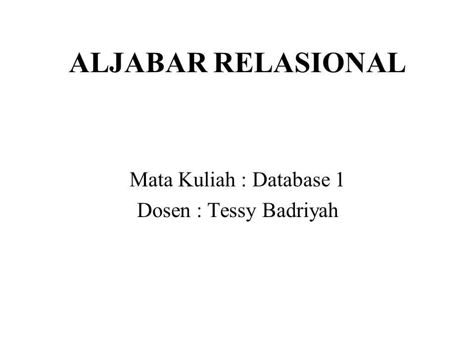 ALJABAR RELASIONAL Mata Kuliah : Database 1 Dosen : Tessy Badriyah