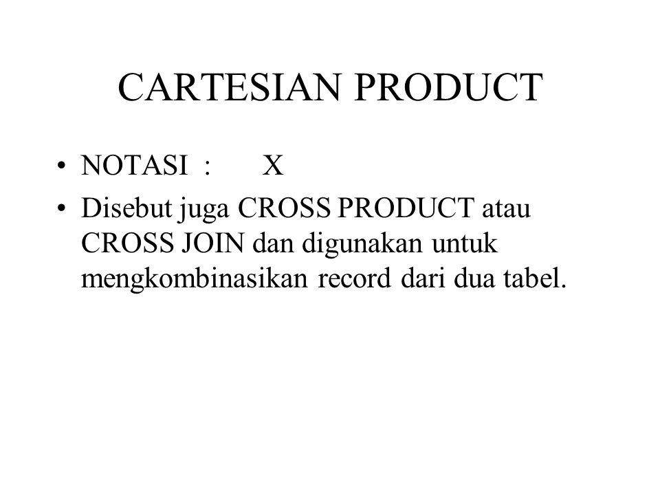 CARTESIAN PRODUCT NOTASI : X