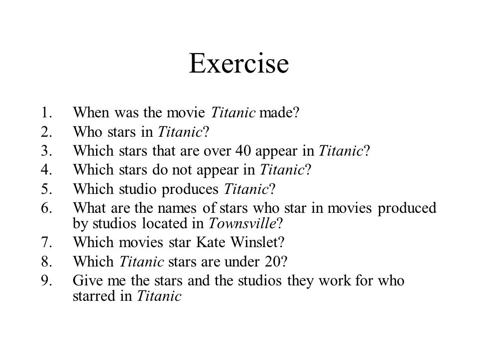 Exercise When was the movie Titanic made Who stars in Titanic