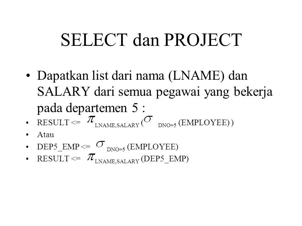 SELECT dan PROJECT Dapatkan list dari nama (LNAME) dan SALARY dari semua pegawai yang bekerja pada departemen 5 :