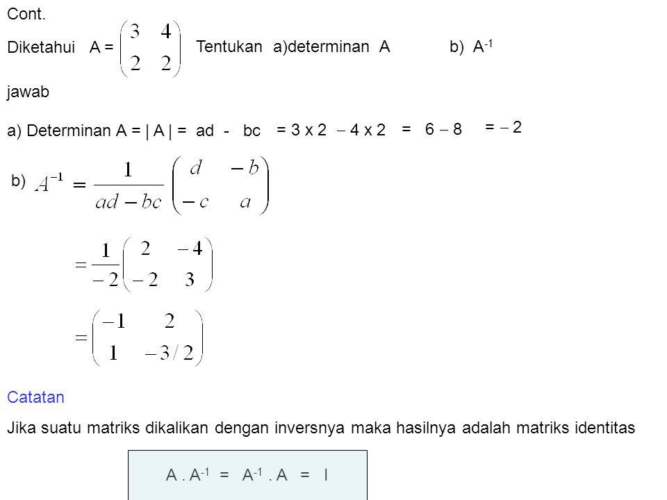 Cont. Diketahui A = Tentukan a)determinan A b) A-1. jawab. a) Determinan A = | A | = ad - bc.