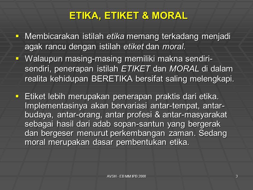 ETIKA, ETIKET & MORAL Membicarakan istilah etika memang terkadang menjadi agak rancu dengan istilah etiket dan moral.