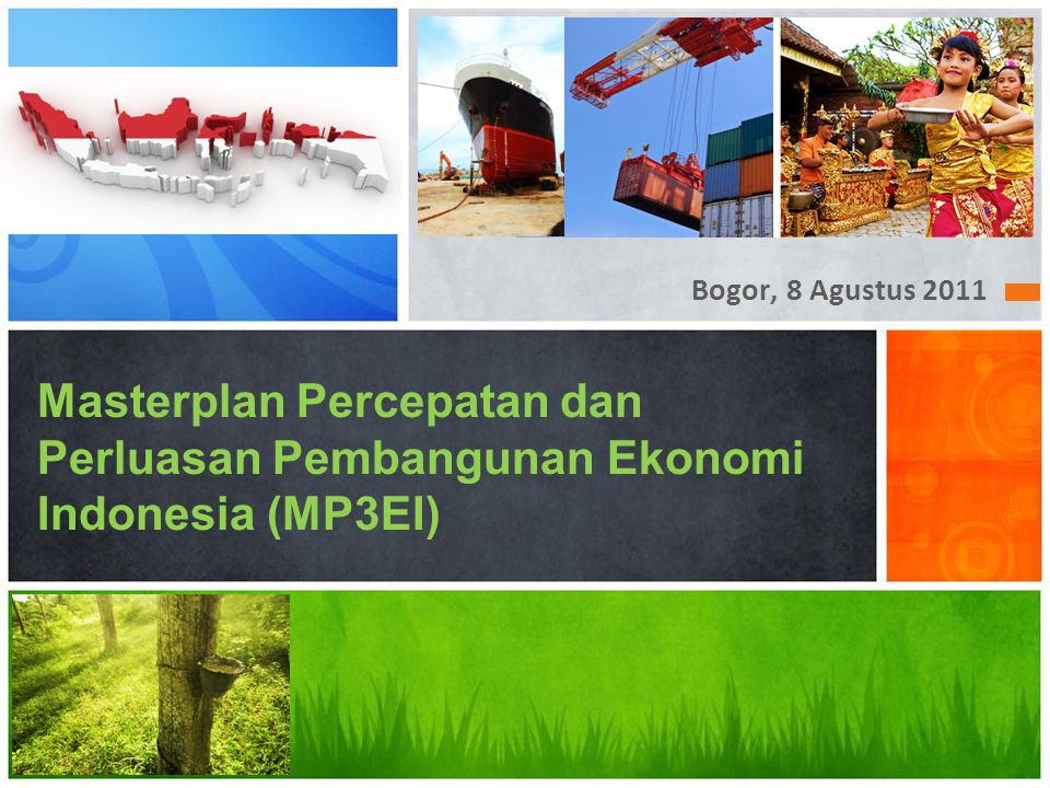 Bogor, 8 Agustus 2011 Masterplan Percepatan dan Perluasan Pembangunan Ekonomi Indonesia (MP3EI) 4