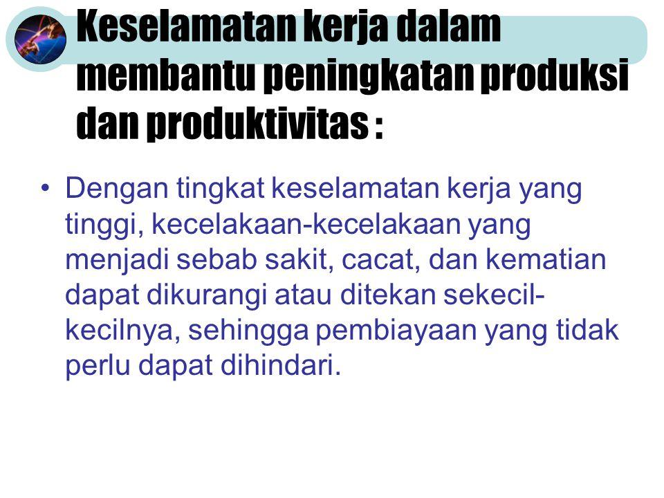 Keselamatan kerja dalam membantu peningkatan produksi dan produktivitas :